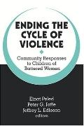 Ending the Cycle of Violence Community Responses to Children of Battered Women