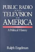 Public Radio and Television in America A Political History