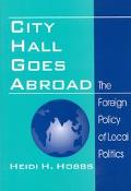 City Hall Goes Abroad The Foreign Policy of Local Politics