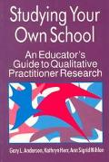 Studying Your Own School An Educator's Guide to Qualitative Practitioner Research