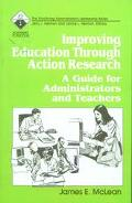 Improving Education Through Action Research A Guide for Administrators and Teachers
