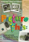 Picture This Digital and Instant Photography Activities for Early Childhood Learning