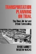 Transportation Planning on Trial The Clean Air Act and Travel Forecasting