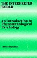 Interpreted World An Introduction to Phenomenological Psychology