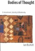 Bodies of Thought Embodiment, Identity and Modernity