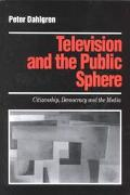 Television and the Public Sphere Citizenship, Democracy and the Media