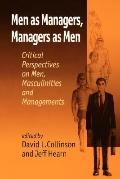Men As Managers, Managers As Men Critical Perspectives on Men, Masculinities and Managements
