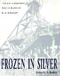 Frozen in Silver The Life and Frontier Photography of P.E. Larson