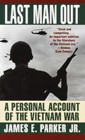 Last Man Out A Personal Account of the Vietnam War