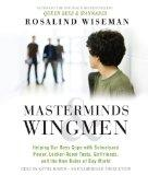 Masterminds and Wingmen: Helping Our Boys Cope with Schoolyard Power, Locker-Room Tests, Gir...