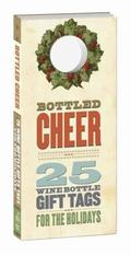 Bottled Cheer : 25 Wine Bottle Gift Tags for the Holidays