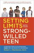 Setting Limits with Your Strong-Willed Teen : Eliminating Conflict by Establishing Clear, Fi...
