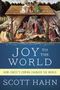 Joy to the World : How Christ's Coming Changed the World
