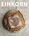 Einkorn : Recipes for Nature's Original Wheat