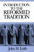 Introduction to the Reformed Tradition A Way of Being the Christian Community