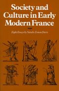 Society and Culture in Early Modern France Eight Essays