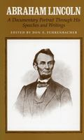 Abraham Lincoln A Documentary Portrait Through His Speeches and Writings. Ed and With Introd...