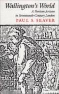 Wallington's World A Puritan Artisan in Seventeenth-Century London