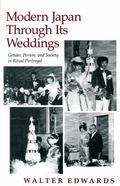 Modern Japan Through Its Weddings Gender, Person, and Society in Ritual Portrayal