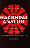 Haciendas and Ayllus Rural Society in the Bolivian Andes in the Eighteenth and Nineteenth Ce...