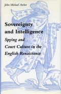 Sovereignty and Intelligence Spying and Court Culture in the English Renaissance