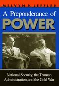 Preponderance of Power National Security, the Truman Administration, and the Cold War
