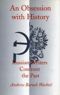 Obsession With History Russian Writers Confront the Past