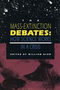 Mass-Extinction Debates How Science Works in a Crisis