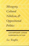 Misogyny, Cultural Nihilism, & Oppositional Politics Contemporary Chinese Experimental Fiction