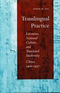 Translingual Practice Literature, National Culture, and Translated Modernity-China, 1900-1937