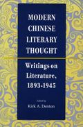 Modern Chinese Literary Thought Writings on Literature, 1893-1945