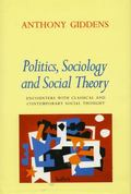 Politics, Sociology and Social Theory Encounters With Classical and Contemporary Social Thought