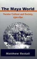 The Maya World: Yucatec Culture and Society, 1550-1850