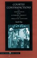 Courtly Contradictions The Emergence of the Literary Object in the Twelfth Century