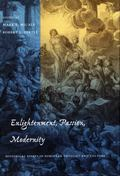 Enlightenment, Passion, Modernity Historical Essays in European Thought and Culture