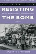 Struggle Against the Bomb Resisting the Bomb  A History of the World Nuclear Disarmament Mov...