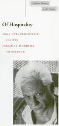 Of Hospitality Anne Dufourmantelle Invites Jacques Derrida to Respond