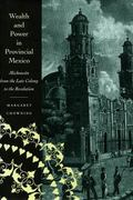 Wealth and Power in Provincial Mexico Michoacan from the Late Colony to the Revolution
