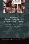 Asian and Latino Immigrants in a Restructuring Economy The Metamorphosis of Southern California