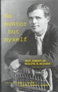 No Mentor but Myself Jack London on Writing and Writers