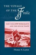 Voyage of the Frolic New England Merchants and the Opium Trade