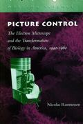 Picture Control The Electron Microscope and the Transformation of Biology in America, 1940-1960