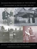 Pioneer Photographers of the Far West A Biographical Dictionary, 1840-1865