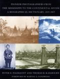 Pioneer Photographers From The Mississippi To The Continental Divide A Biographical Dictiona...