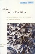 Taking on the Tradition Jacques Derrida and the Legacies of Deconstruction