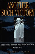 Another Such Victory President Truman and the Cold War, 1945-1953