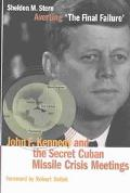 Averting the Final Failure John F. Kennedy and the Secret Cuban Missile Crisis Meetings