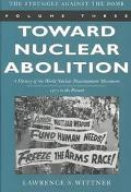 Toward Nuclear Abolition A History of the World Nuclear Disarmament Movement, 1971-Present