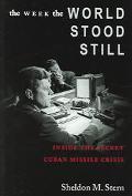 Week the World Stood Still Inside the Secret Cuban Missile Crisis