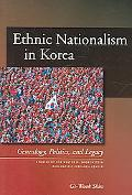 Ethnic Nationalism in Korea Genealogy, Politics, And Legacy